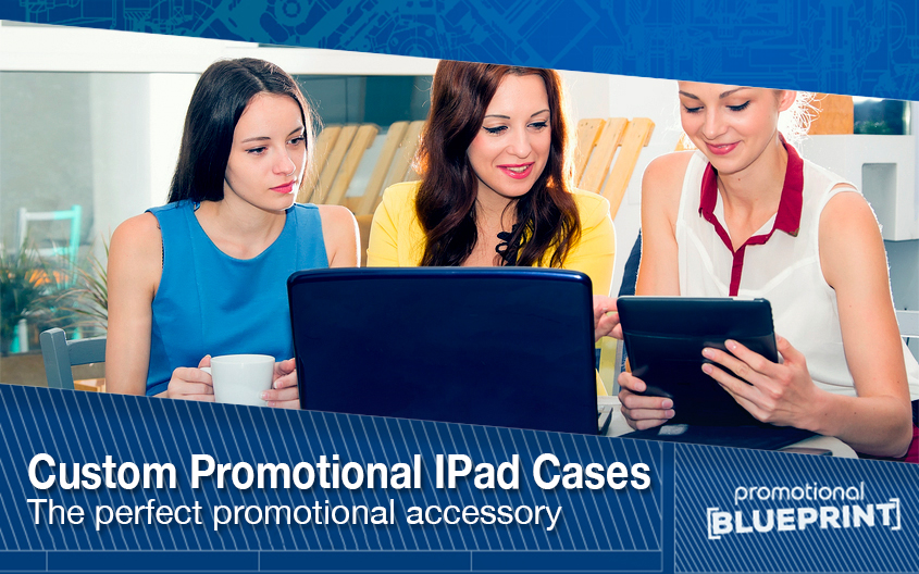 Custom Promotional IPad Cases – The Perfect Promotional Accessory
