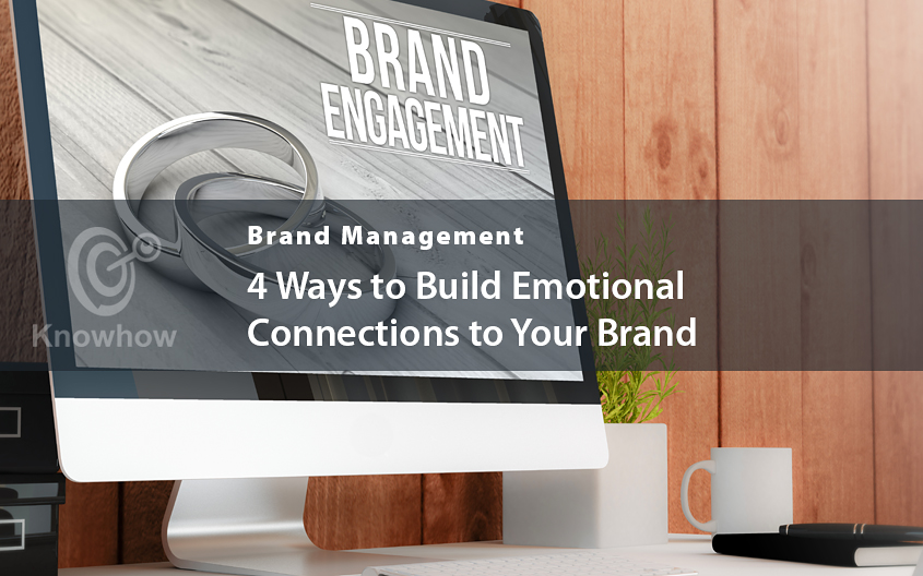 4 Ways to Build Emotional Connections to Your Brand
