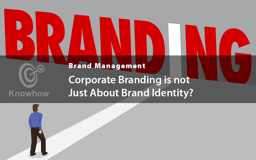 Corporate Branding is not Just About Brand Identity