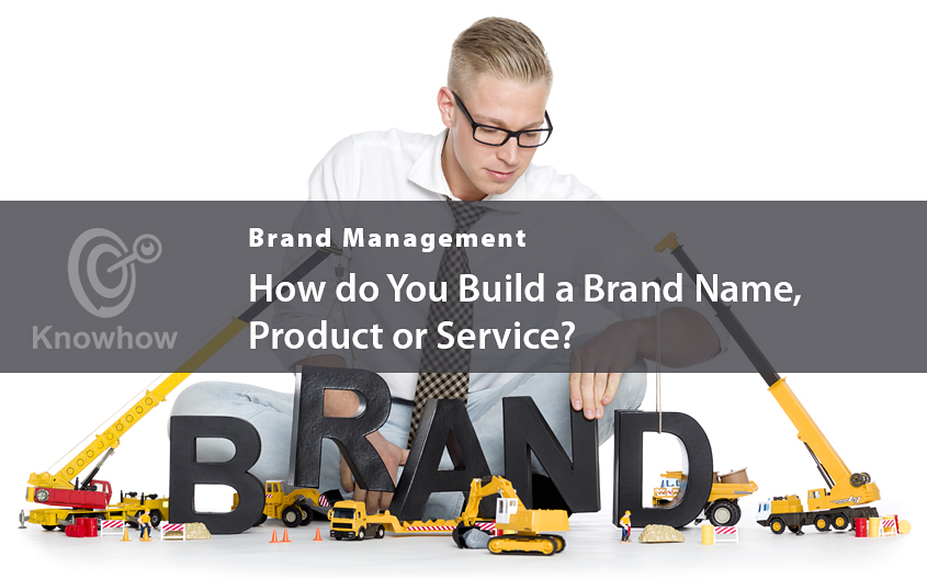 How do You Build a Brand Name, Product or Service?