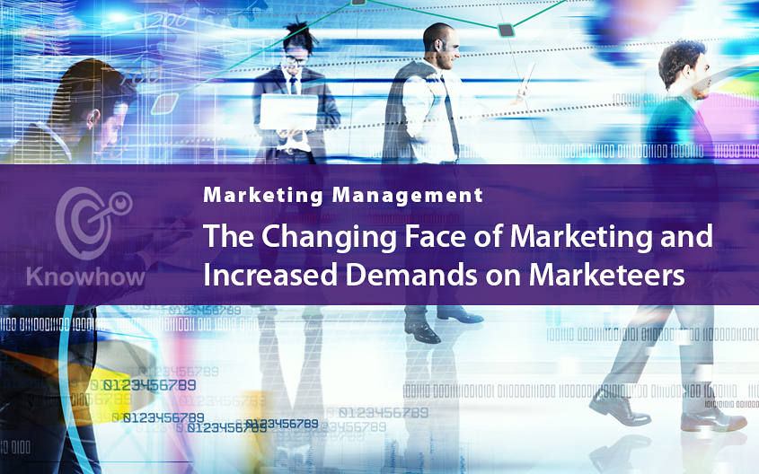 The Changing Face of Marketing and Increased Demands on Marketeers