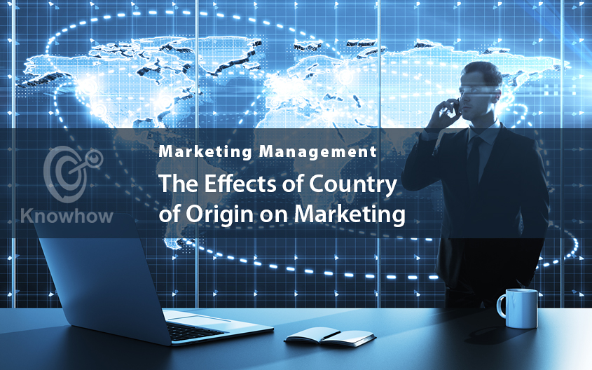 The Effects of Country of Origin on Marketing