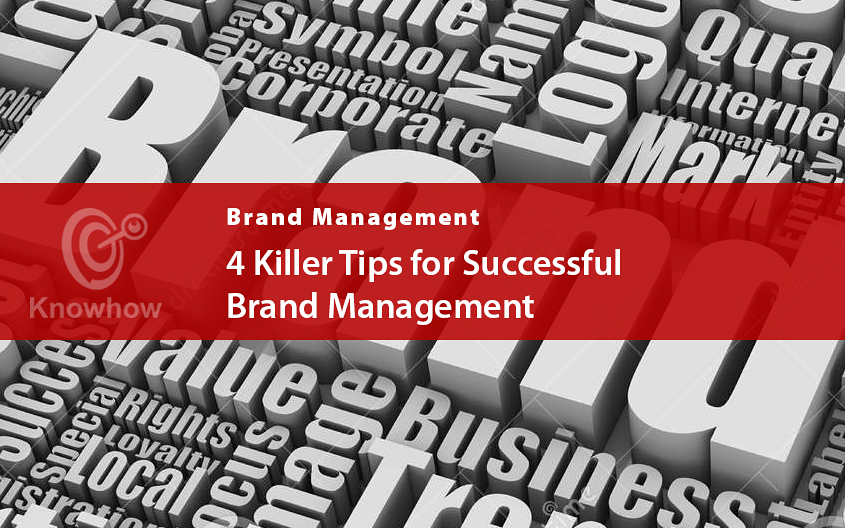 4 Killer Tips for Successful Brand Management