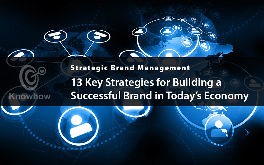 13 Key Strategies for Building a Successful Brand in Today's Economy