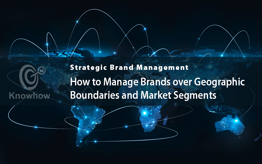 Managing Brands over Geographic Boundaries and Market Segments